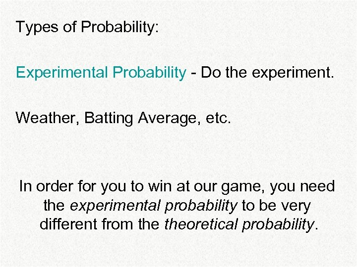 Types of Probability: Experimental Probability - Do the experiment. Weather, Batting Average, etc. In