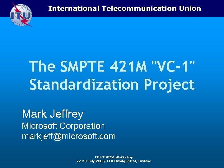 International Telecommunication Union The SMPTE 421 M