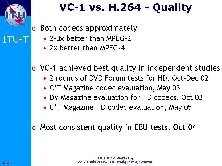 VC-1 vs. H. 264 - Quality ITU-T o Both codecs approximately • 2 -3