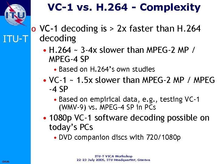 VC-1 vs. H. 264 - Complexity ITU-T o VC-1 decoding is > 2 x