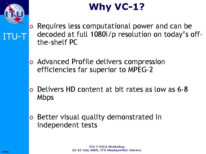 Why VC-1? o Requires less computational power and can be ITU-T decoded at full