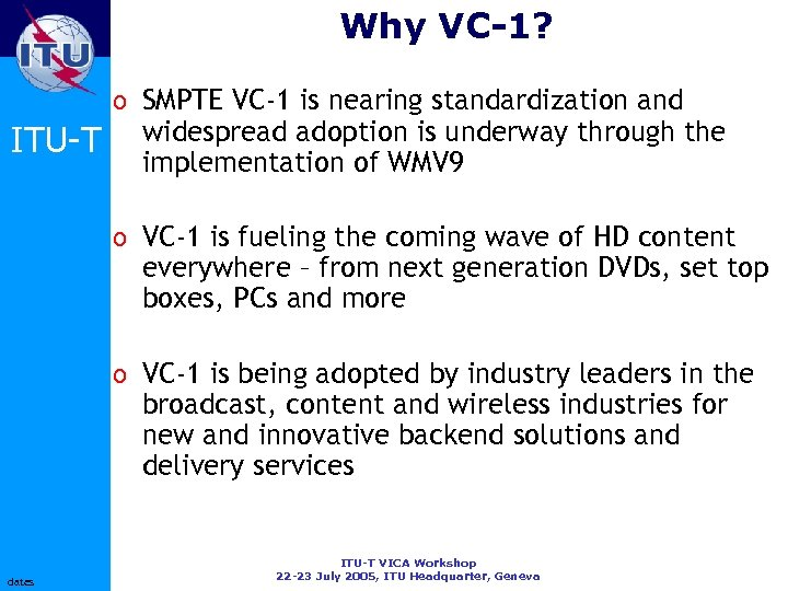 Why VC-1? o SMPTE VC-1 is nearing standardization and ITU-T widespread adoption is underway