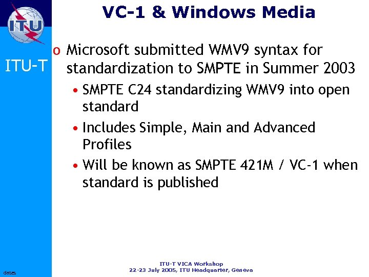 VC-1 & Windows Media ITU-T o Microsoft submitted WMV 9 syntax for standardization to