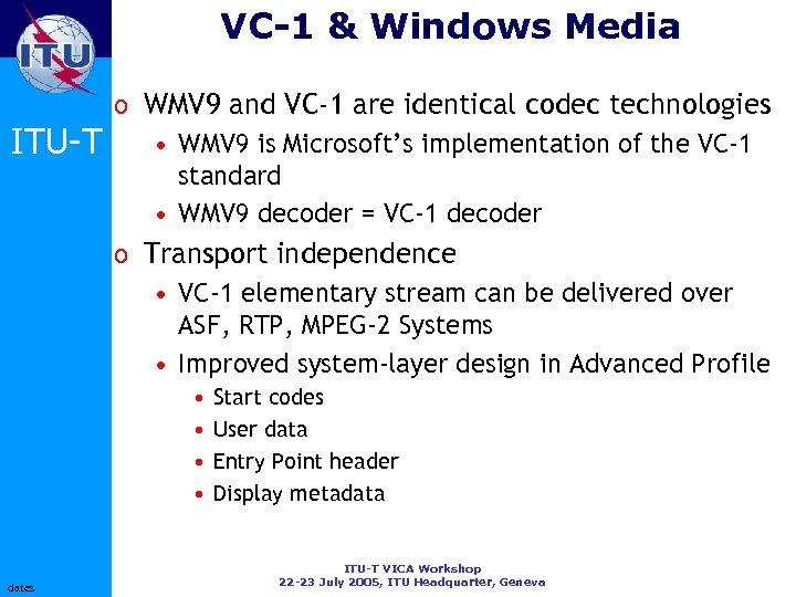 VC-1 & Windows Media ITU-T o WMV 9 and VC-1 are identical codec technologies