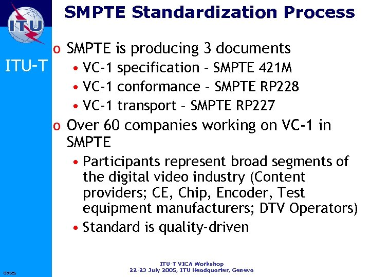 SMPTE Standardization Process o SMPTE is producing 3 documents ITU-T • VC-1 specification –
