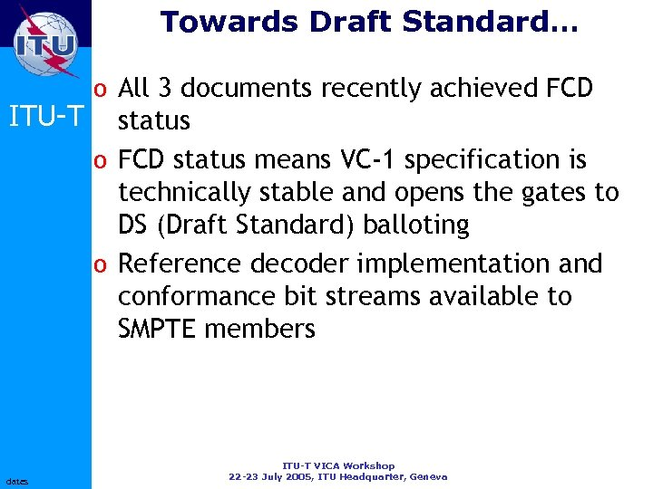 Towards Draft Standard… ITU-T dates o All 3 documents recently achieved FCD status o
