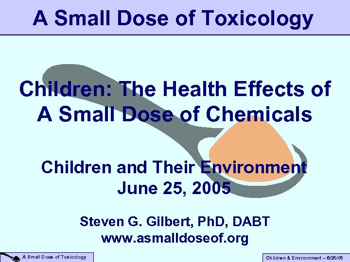 A Small Dose of Toxicology Children: The Health Effects of A Small Dose of