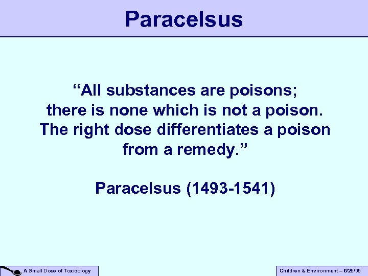 """Paracelsus """"All substances are poisons; there is none which is not a poison. The"""
