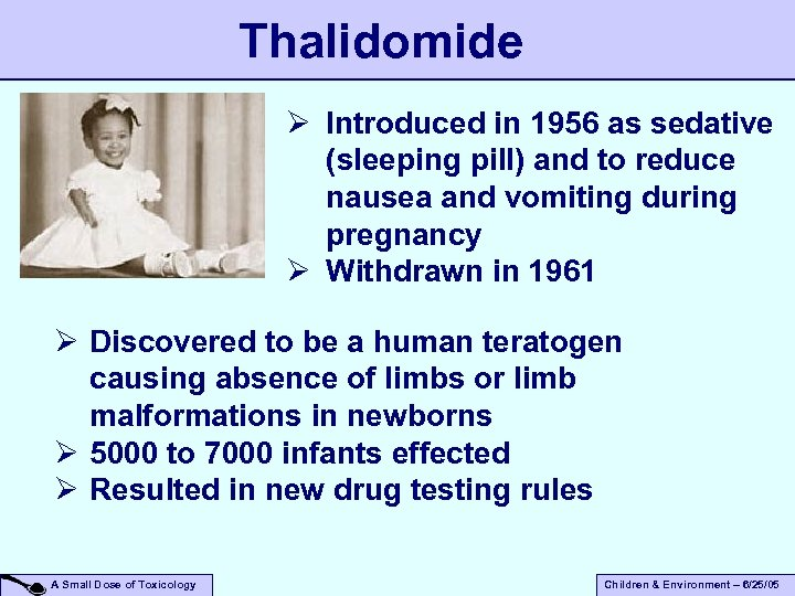 Thalidomide Ø Introduced in 1956 as sedative (sleeping pill) and to reduce nausea and