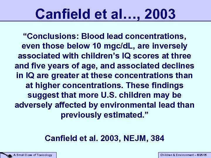 """Canfield et al…, 2003 """"Conclusions: Blood lead concentrations, even those below 10 mgc/d. L,"""