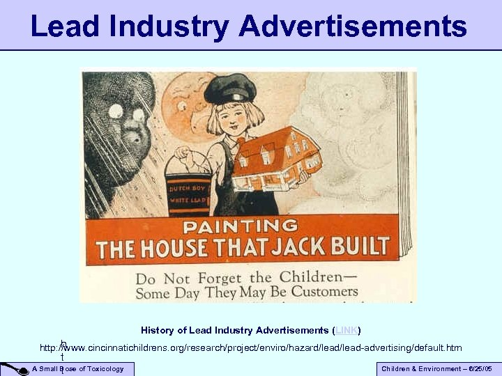 Lead Industry Advertisements History of Lead Industry Advertisements (LINK) h http: //www. cincinnatichildrens. org/research/project/enviro/hazard/lead-advertising/default.
