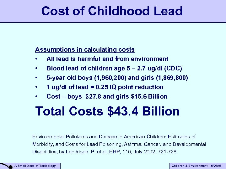 Cost of Childhood Lead Assumptions in calculating costs • All lead is harmful and