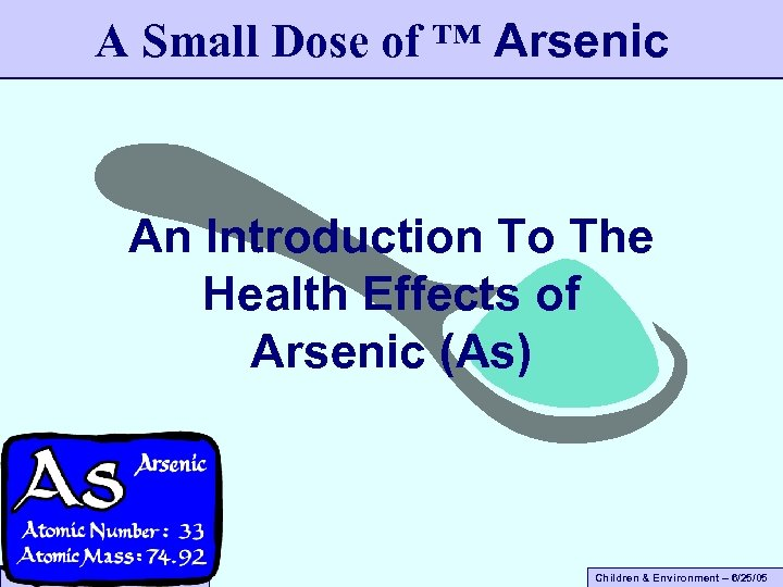 A Small Dose of ™ Arsenic An Introduction To The Health Effects of Arsenic