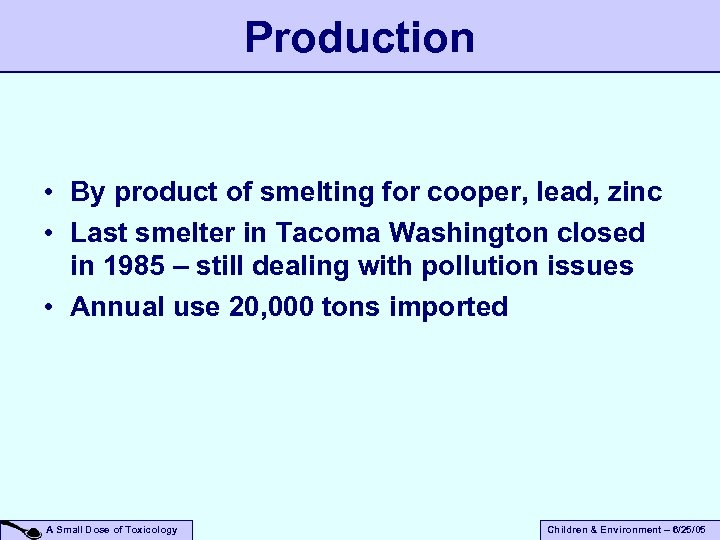 Production • By product of smelting for cooper, lead, zinc • Last smelter in