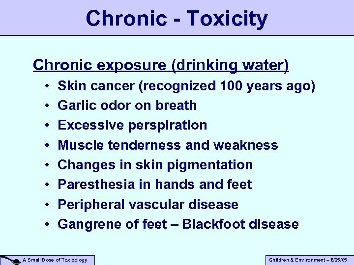 Chronic - Toxicity Chronic exposure (drinking water) • • Skin cancer (recognized 100 years