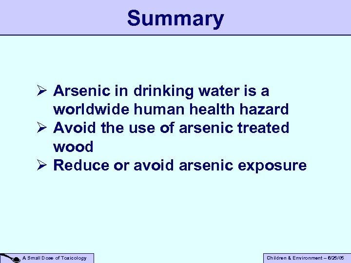 Summary Ø Arsenic in drinking water is a worldwide human health hazard Ø Avoid