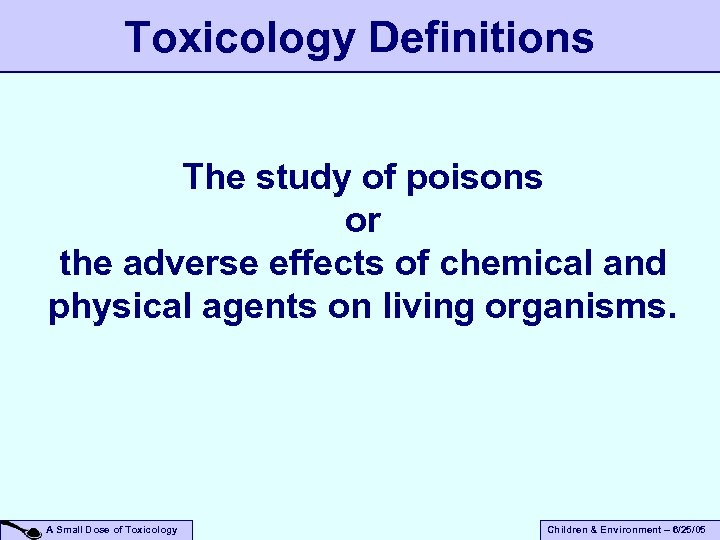 Toxicology Definitions The study of poisons or the adverse effects of chemical and physical