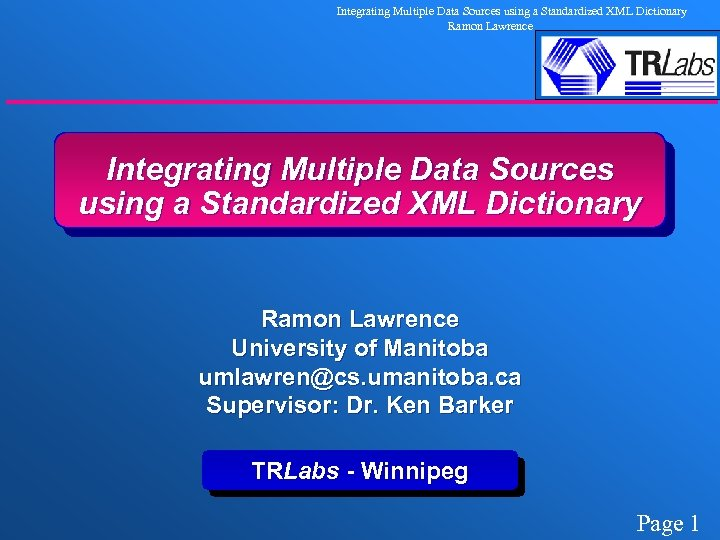 Integrating Multiple Data Sources using a Standardized XML Dictionary Ramon Lawrence University of Manitoba