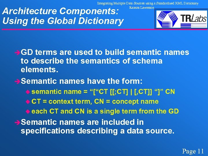 Integrating Multiple Data Sources using a Standardized XML Dictionary Ramon Lawrence Architecture Components: Using