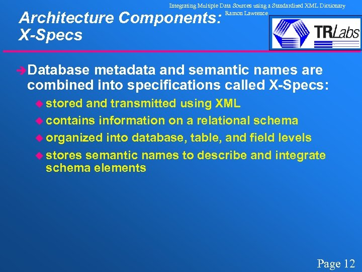 Integrating Multiple Data Sources using a Standardized XML Dictionary Ramon Lawrence Architecture Components: X-Specs
