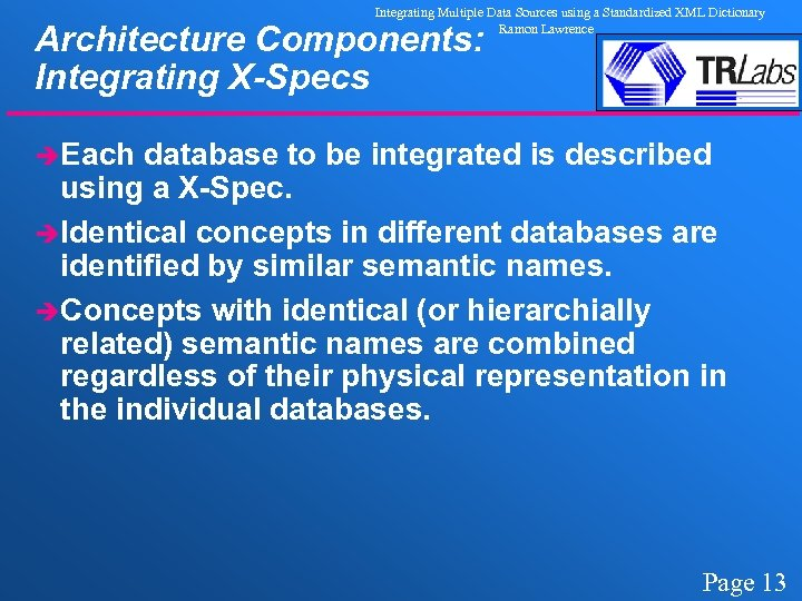 Integrating Multiple Data Sources using a Standardized XML Dictionary Ramon Lawrence Architecture Components: Integrating