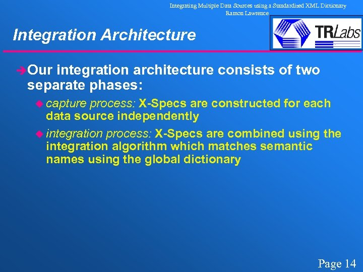 Integrating Multiple Data Sources using a Standardized XML Dictionary Ramon Lawrence Integration Architecture èOur
