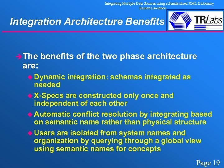 Integrating Multiple Data Sources using a Standardized XML Dictionary Ramon Lawrence Integration Architecture Benefits