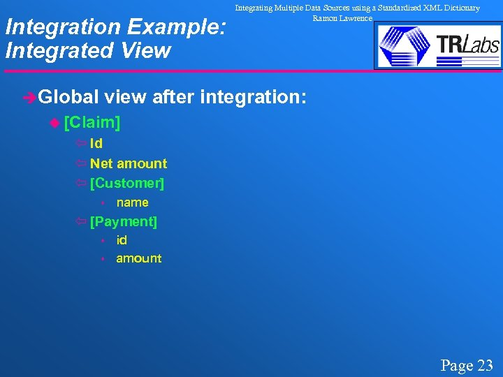 Integration Example: Integrated View èGlobal Integrating Multiple Data Sources using a Standardized XML Dictionary