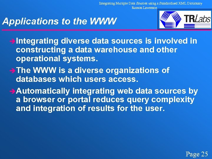 Integrating Multiple Data Sources using a Standardized XML Dictionary Ramon Lawrence Applications to the