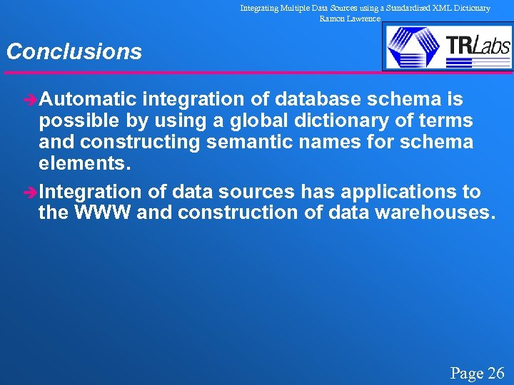 Integrating Multiple Data Sources using a Standardized XML Dictionary Ramon Lawrence Conclusions èAutomatic integration