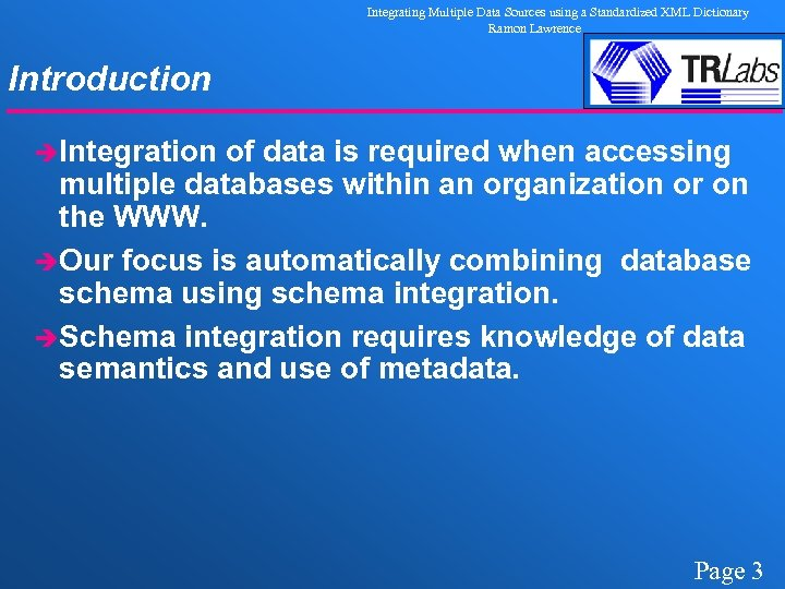 Integrating Multiple Data Sources using a Standardized XML Dictionary Ramon Lawrence Introduction èIntegration of