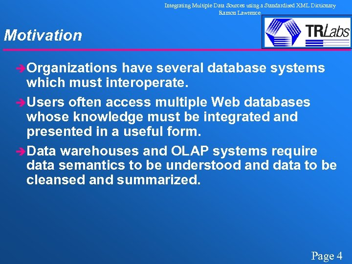 Integrating Multiple Data Sources using a Standardized XML Dictionary Ramon Lawrence Motivation èOrganizations have