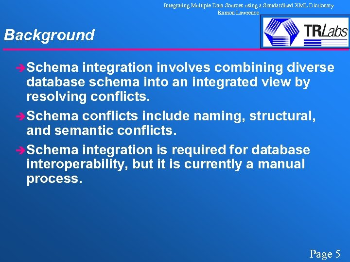 Integrating Multiple Data Sources using a Standardized XML Dictionary Ramon Lawrence Background èSchema integration