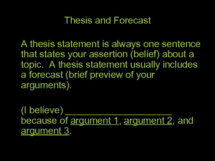 Thesis and Forecast A thesis statement is always one sentence that states your assertion