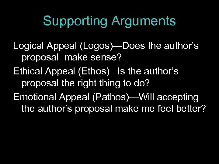 Supporting Arguments Logical Appeal (Logos)—Does the author's proposal make sense? Ethical Appeal (Ethos)– Is