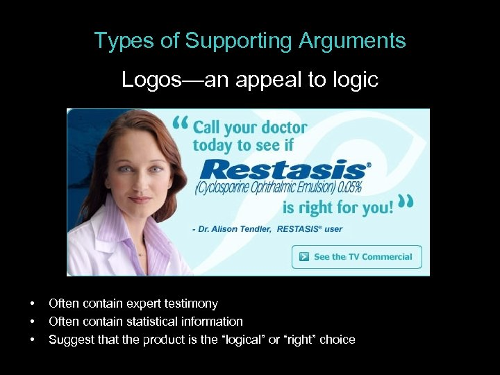 Types of Supporting Arguments Logos—an appeal to logic • • • Often contain expert
