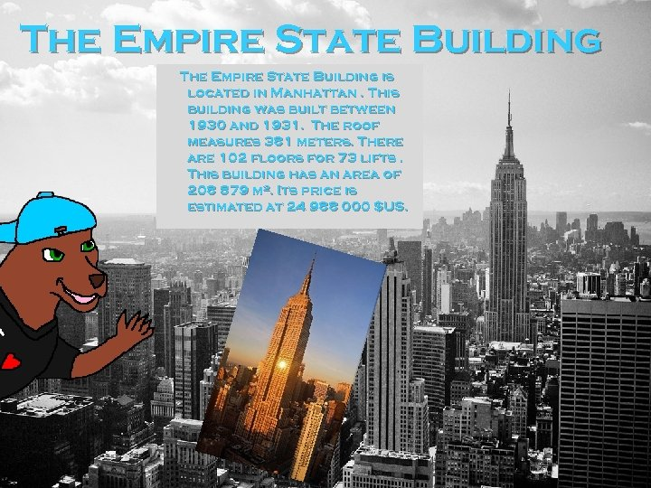 The Empire State Building is located in Manhattan. This building was built between 1930