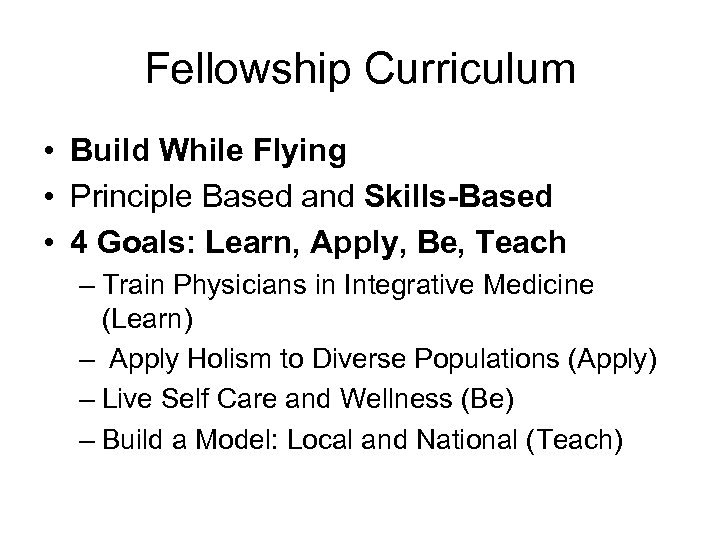 Fellowship Curriculum • Build While Flying • Principle Based and Skills-Based • 4 Goals: