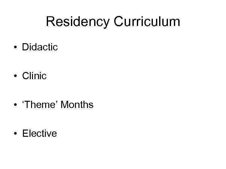 Residency Curriculum • Didactic • Clinic • 'Theme' Months • Elective