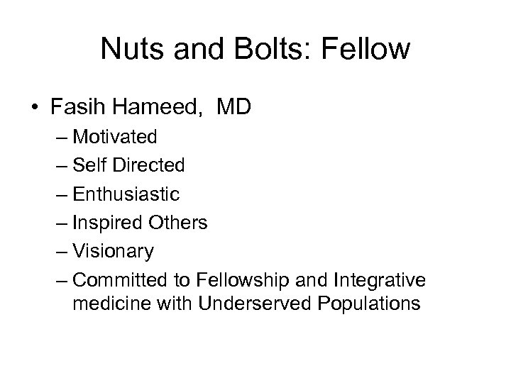 Nuts and Bolts: Fellow • Fasih Hameed, MD – Motivated – Self Directed –