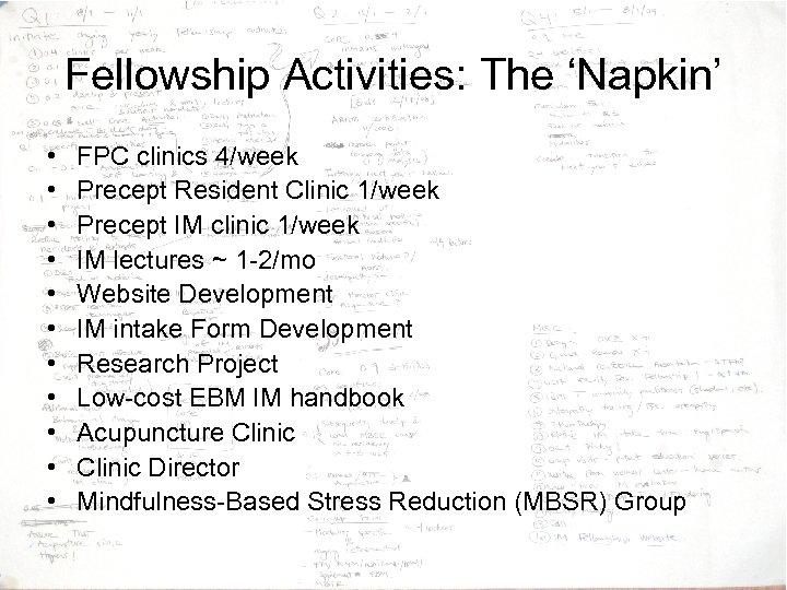 Fellowship Activities: The 'Napkin' • • • FPC clinics 4/week Precept Resident Clinic 1/week