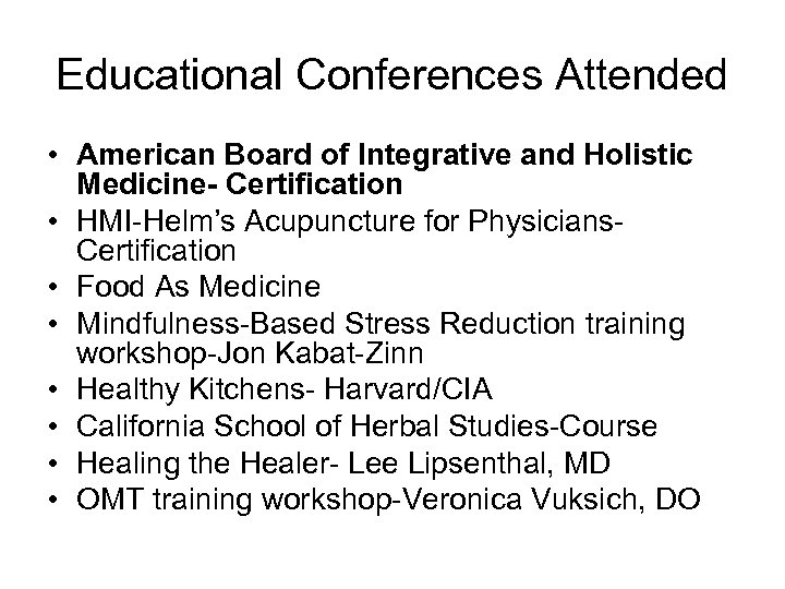 Educational Conferences Attended • American Board of Integrative and Holistic Medicine- Certification • HMI-Helm's