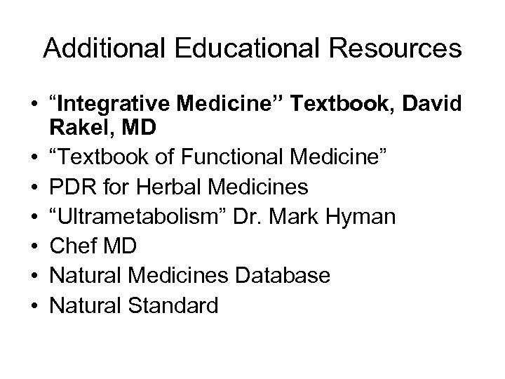 "Additional Educational Resources • ""Integrative Medicine"" Textbook, David Rakel, MD • ""Textbook of Functional"