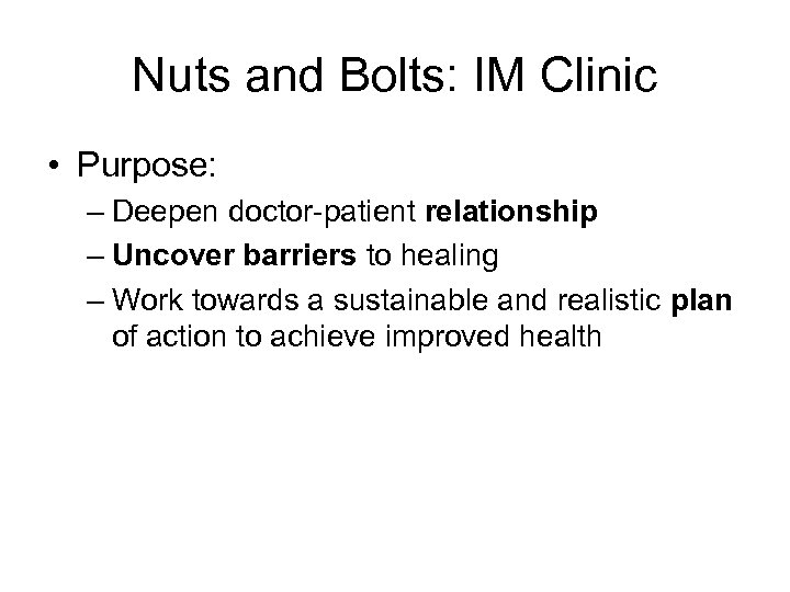 Nuts and Bolts: IM Clinic • Purpose: – Deepen doctor-patient relationship – Uncover barriers