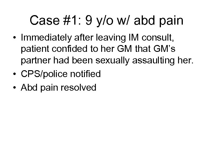 Case #1: 9 y/o w/ abd pain • Immediately after leaving IM consult, patient