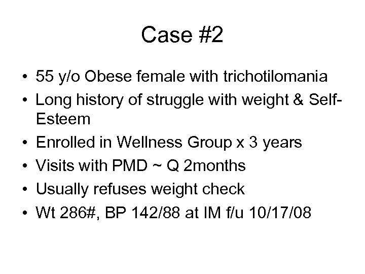 Case #2 • 55 y/o Obese female with trichotilomania • Long history of struggle
