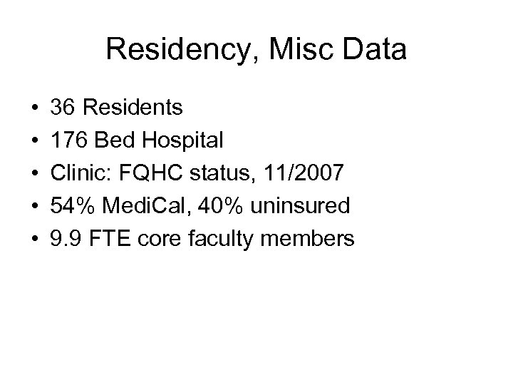 Residency, Misc Data • • • 36 Residents 176 Bed Hospital Clinic: FQHC status,