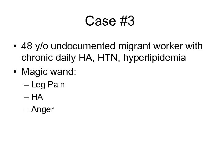 Case #3 • 48 y/o undocumented migrant worker with chronic daily HA, HTN, hyperlipidemia
