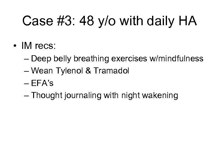 Case #3: 48 y/o with daily HA • IM recs: – Deep belly breathing