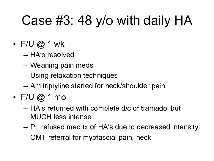 Case #3: 48 y/o with daily HA • F/U @ 1 wk – –
